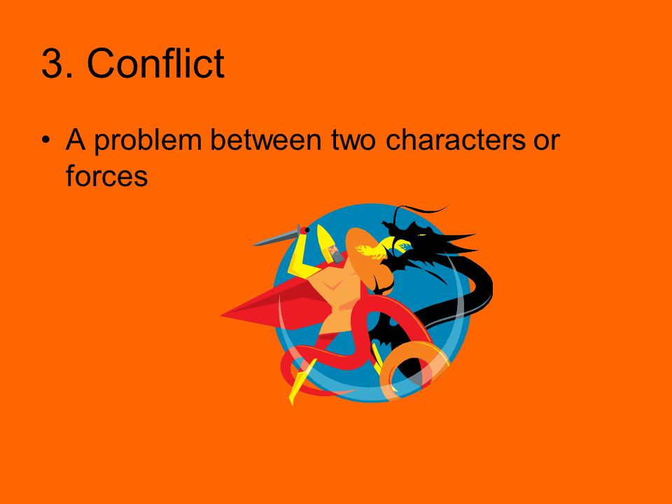 3. Conflict A problem between two characters or forces