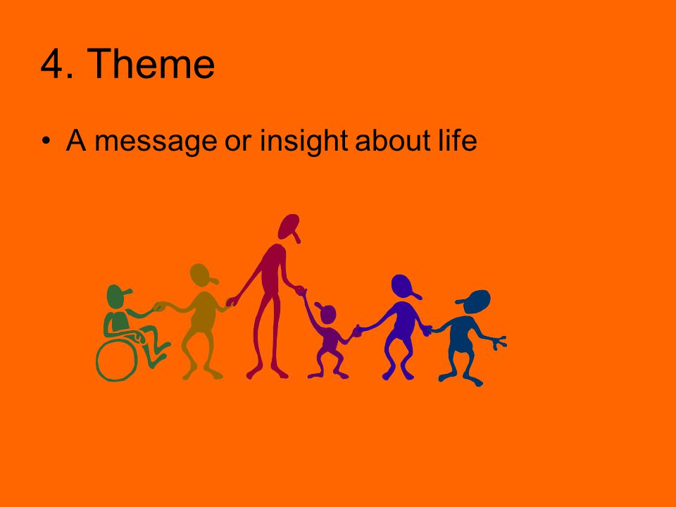 4. Theme A message or insight about life