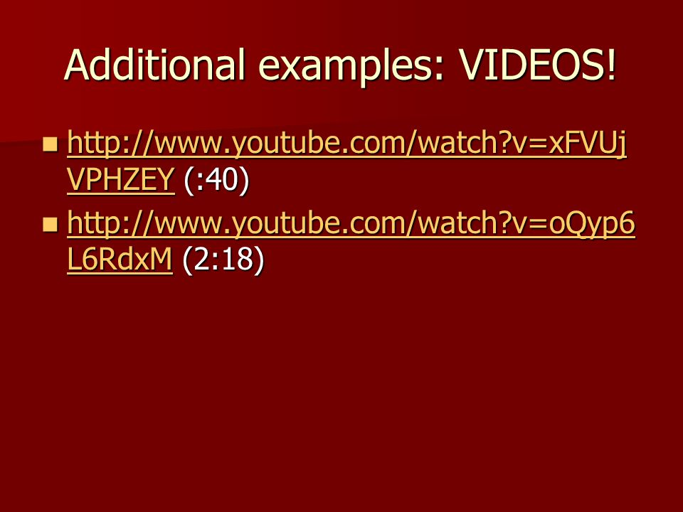 Additional examples: VIDEOS!