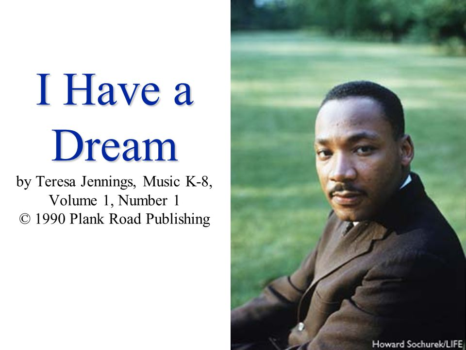 I Have a Dream by Teresa Jennings, Music K-8, Volume 1, Number 1 © 1990 Plank Road Publishing