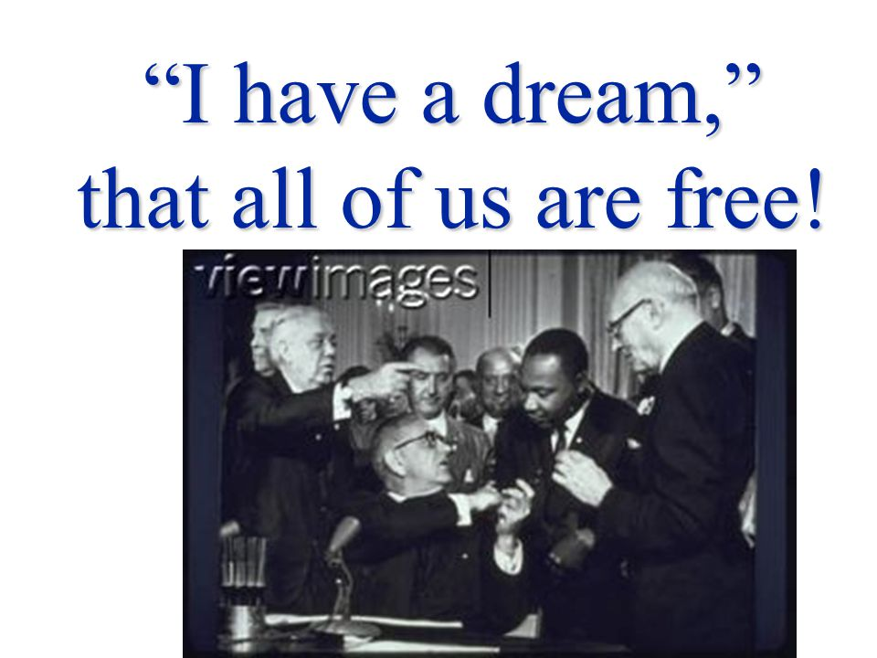 I have a dream, that all of us are free!