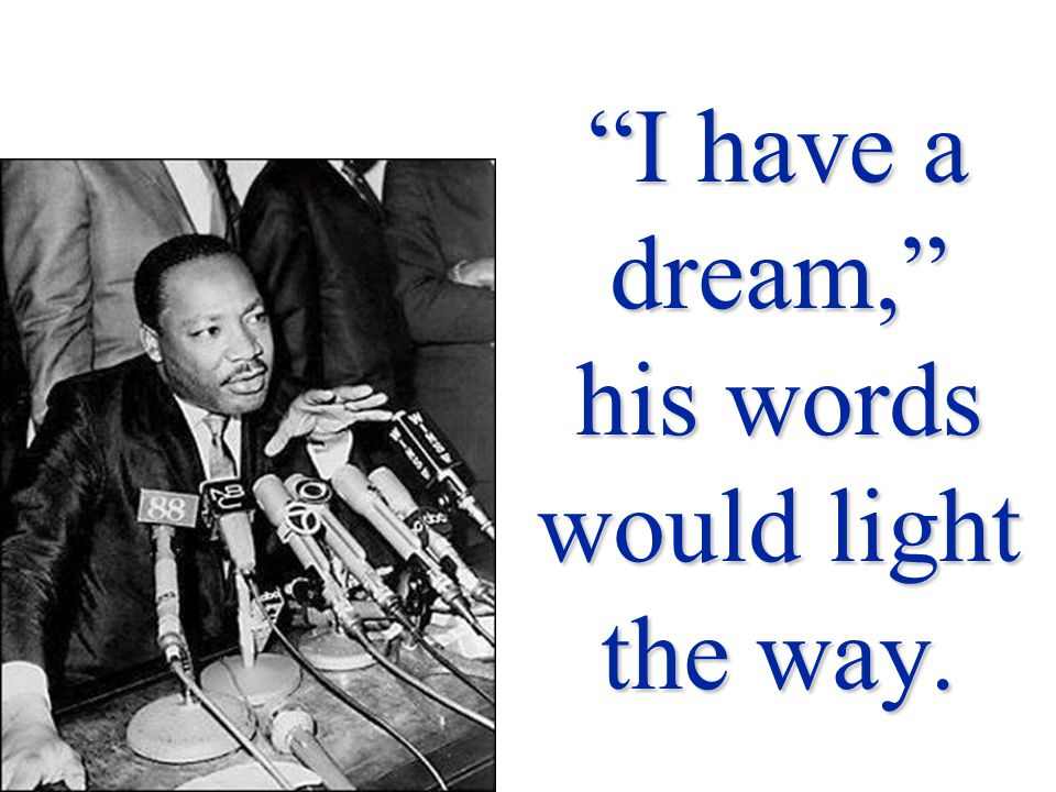 I have a dream, his words would light the way.