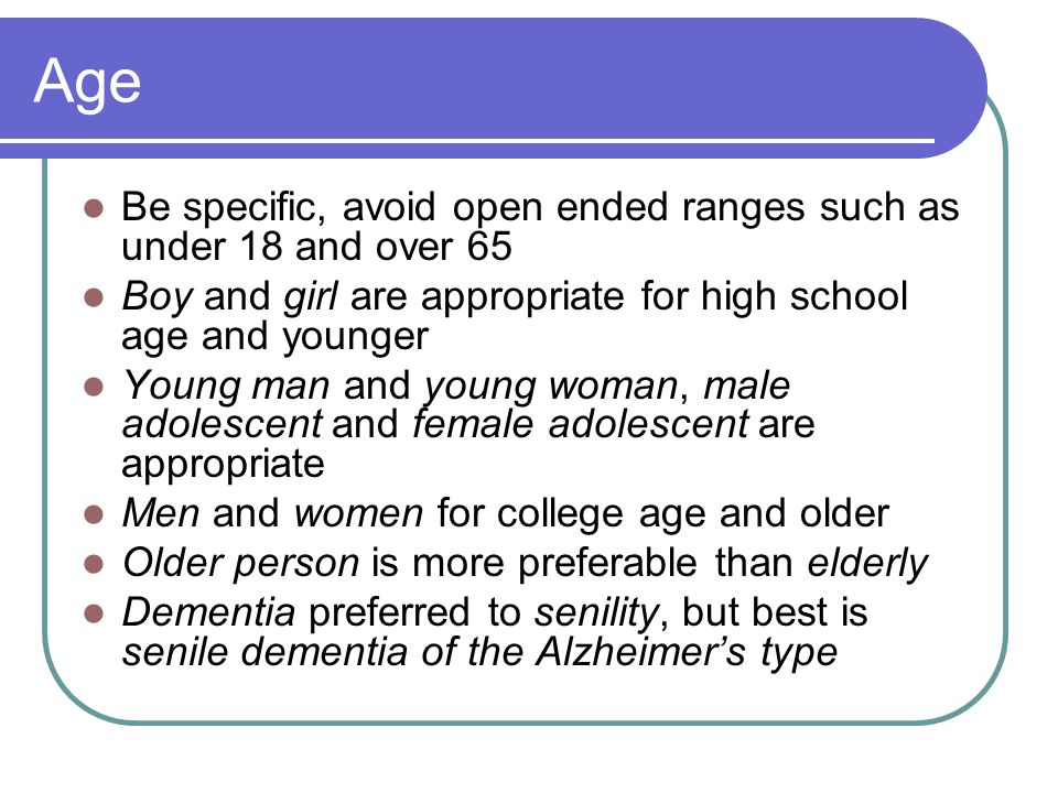 Age Be specific, avoid open ended ranges such as under 18 and over 65