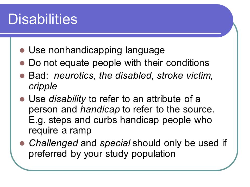 Disabilities Use nonhandicapping language