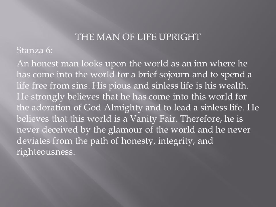 THE MAN OF LIFE UPRIGHT Stanza 6: An honest man looks upon the world as an inn where he has come into the world for a brief sojourn and to spend a life free from sins.
