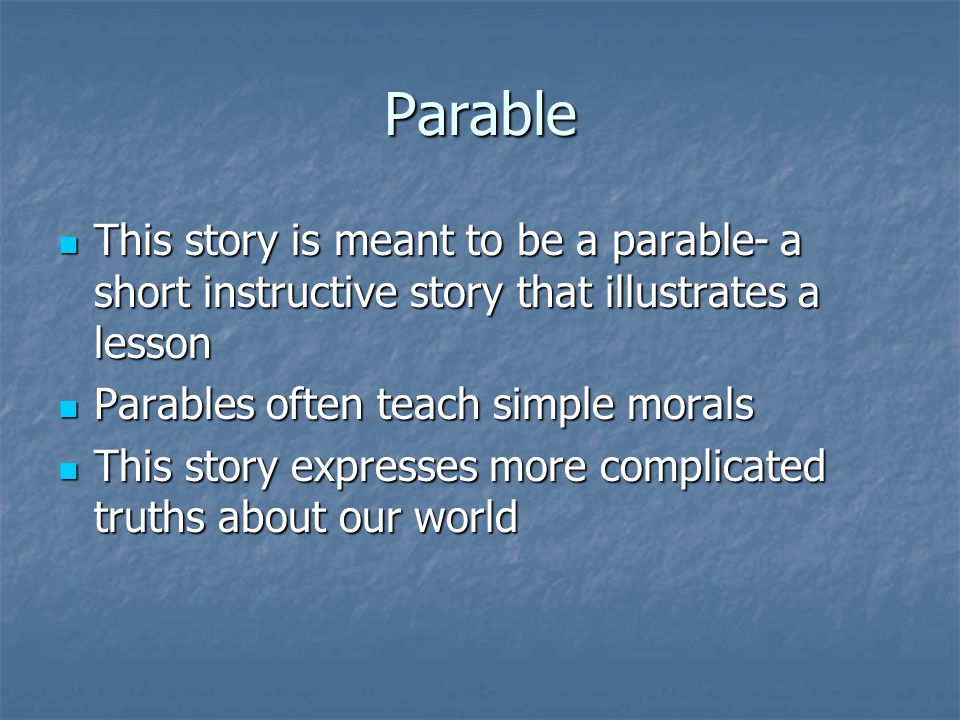 Parable This story is meant to be a parable- a short instructive story that illustrates a lesson. Parables often teach simple morals.
