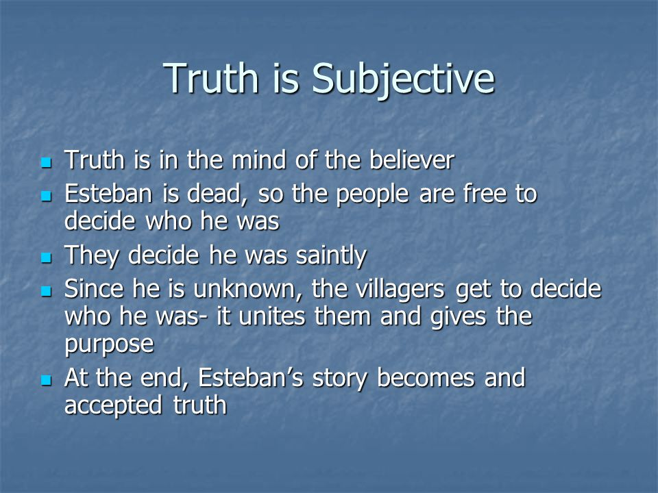 Truth is Subjective Truth is in the mind of the believer