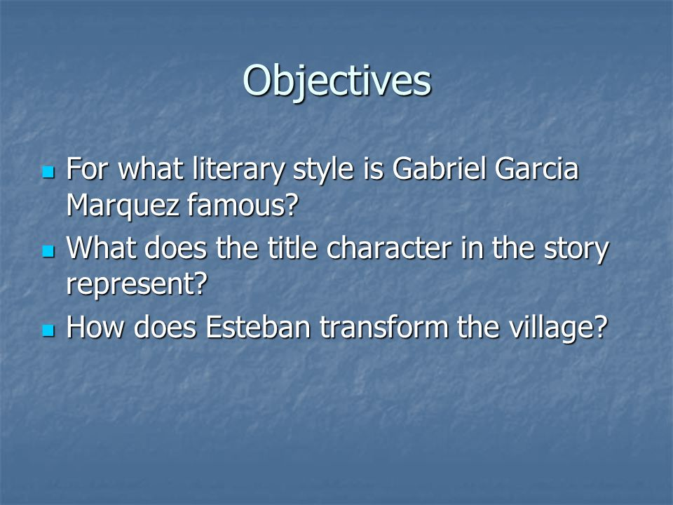 Objectives For what literary style is Gabriel Garcia Marquez famous