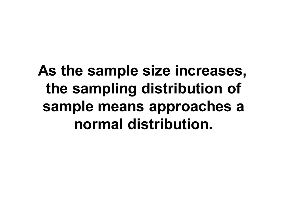 As the sample size increases, the sampling distribution of sample means approaches a normal distribution.