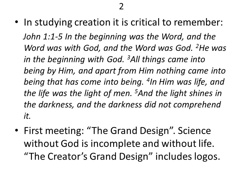 In studying creation it is critical to remember: