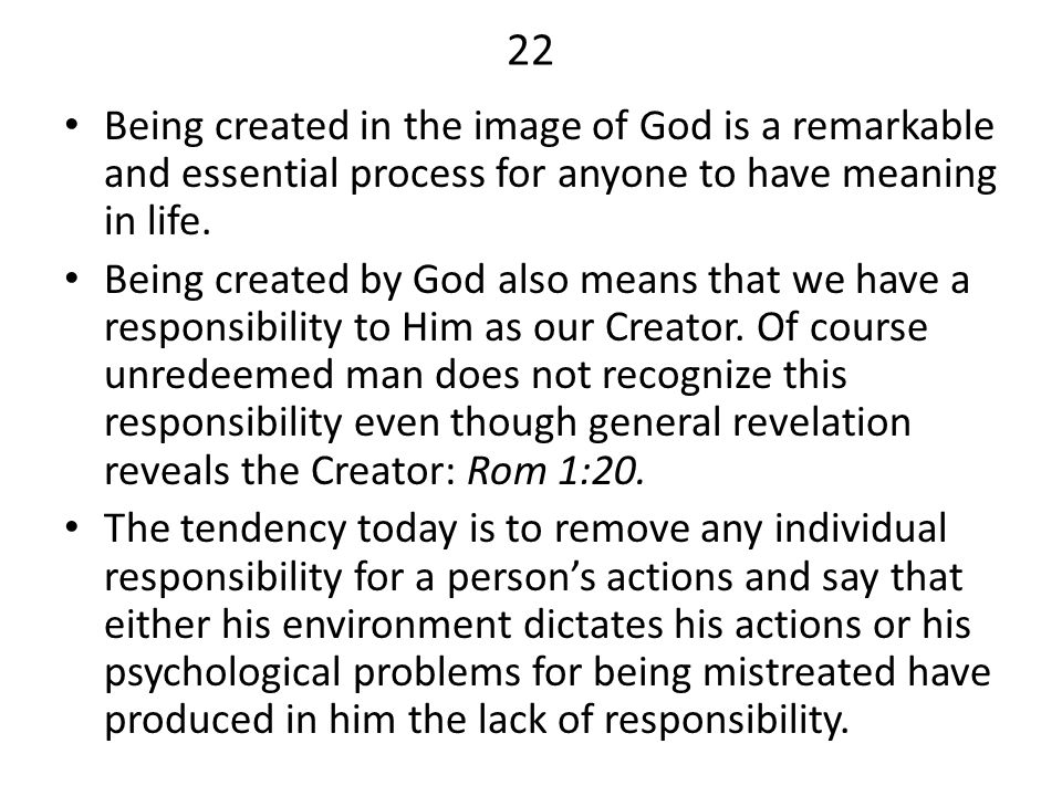 22 Being created in the image of God is a remarkable and essential process for anyone to have meaning in life.