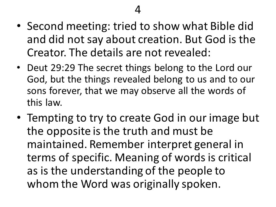 4 Second meeting: tried to show what Bible did and did not say about creation. But God is the Creator. The details are not revealed:
