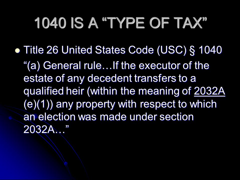 1040 IS A TYPE OF TAX Title 26 United States Code (USC) § 1040