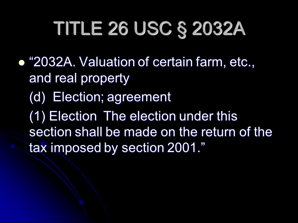 TITLE 26 USC § 2032A 2032A. Valuation of certain farm, etc., and real property. (d) Election; agreement.