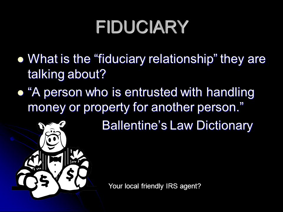 FIDUCIARY What is the fiduciary relationship they are talking about