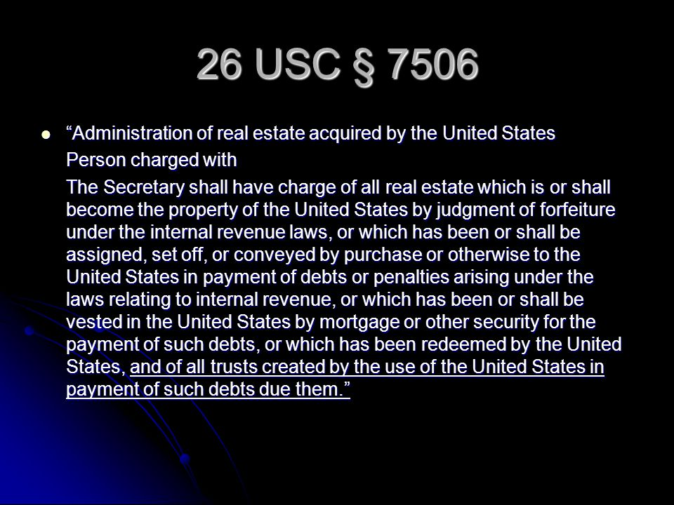 26 USC § 7506 Administration of real estate acquired by the United States. Person charged with.