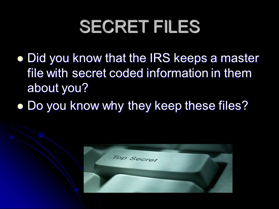 SECRET FILES Did you know that the IRS keeps a master file with secret coded information in them about you