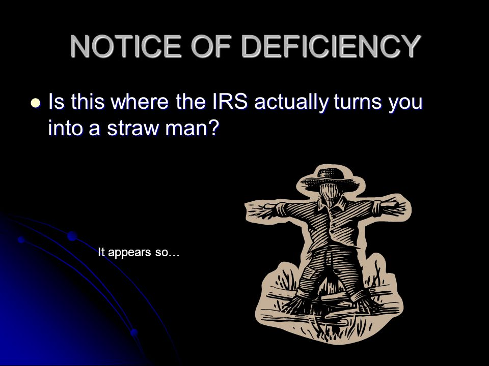 NOTICE OF DEFICIENCY Is this where the IRS actually turns you into a straw man It appears so…