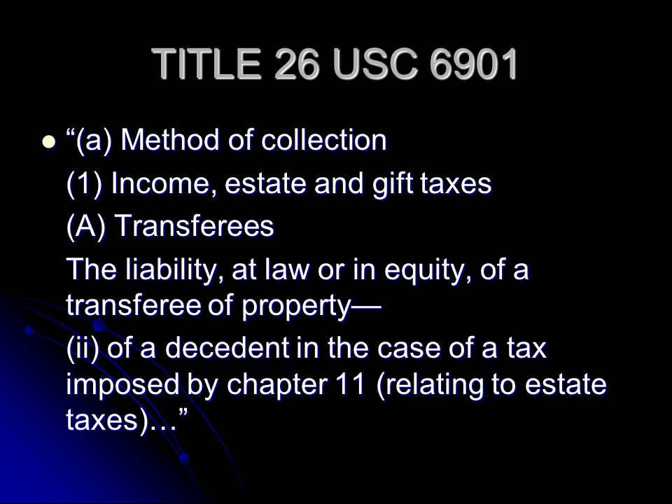TITLE 26 USC 6901 (a) Method of collection
