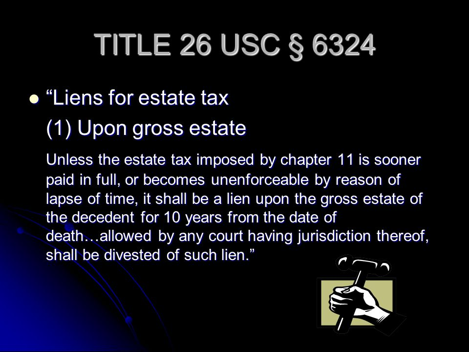 TITLE 26 USC § 6324 Liens for estate tax (1) Upon gross estate