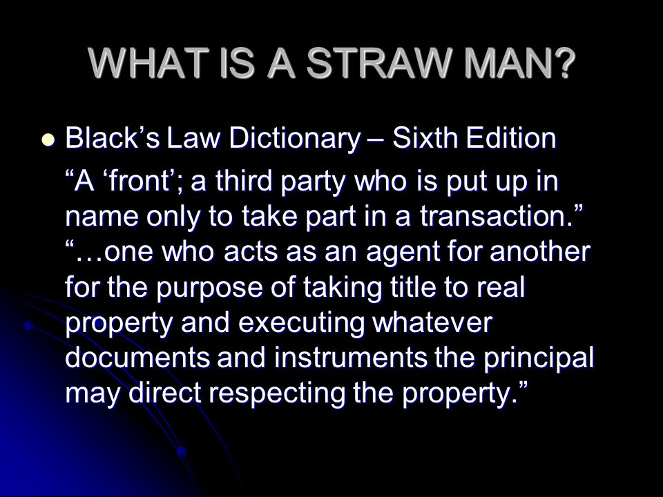WHAT IS A STRAW MAN Black's Law Dictionary – Sixth Edition