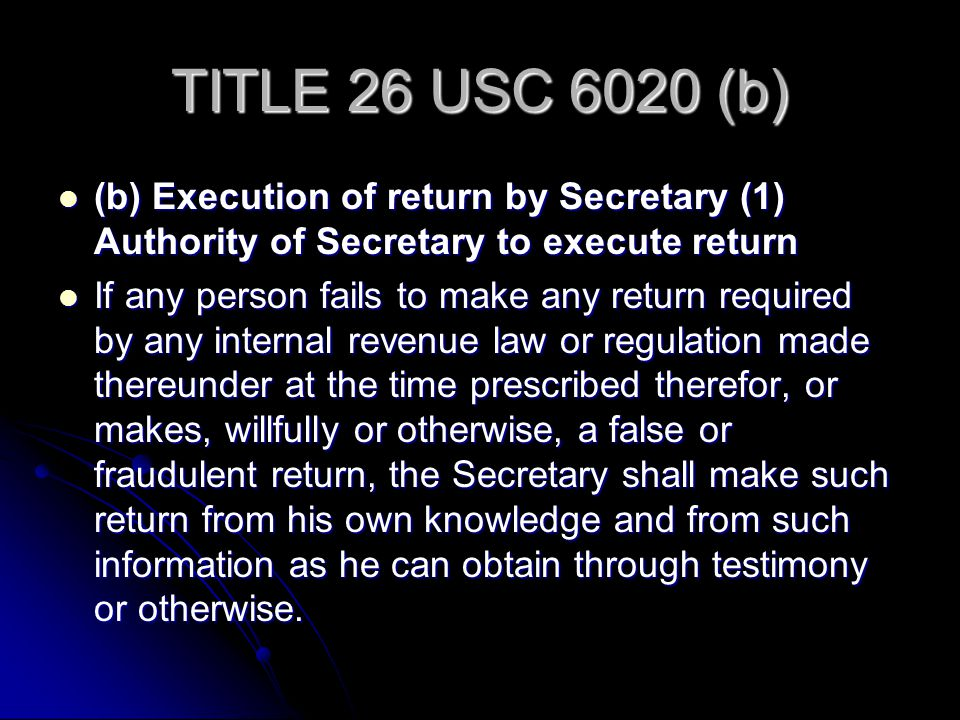 TITLE 26 USC 6020 (b) (b) Execution of return by Secretary (1) Authority of Secretary to execute return.