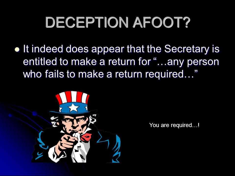 DECEPTION AFOOT It indeed does appear that the Secretary is entitled to make a return for …any person who fails to make a return required…