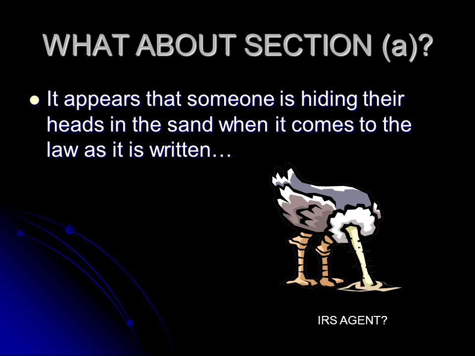 WHAT ABOUT SECTION (a) It appears that someone is hiding their heads in the sand when it comes to the law as it is written…