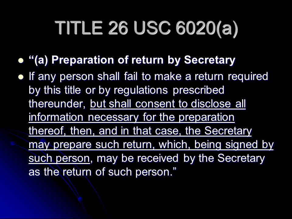 TITLE 26 USC 6020(a) (a) Preparation of return by Secretary