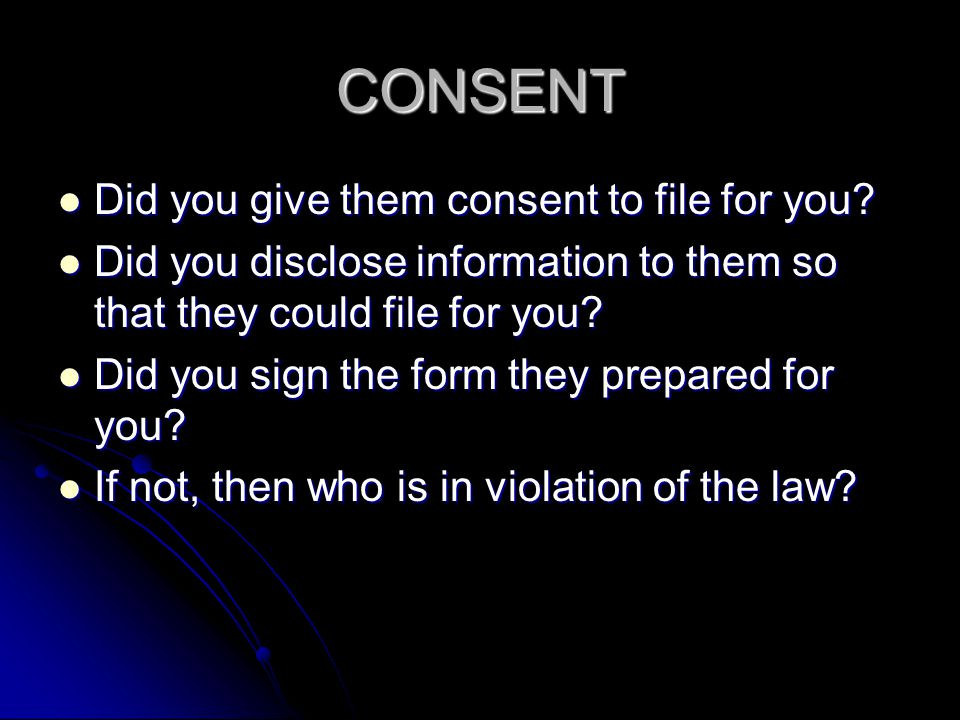 CONSENT Did you give them consent to file for you