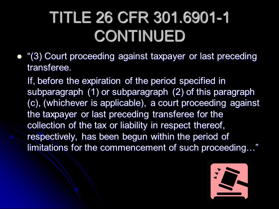 TITLE 26 CFR 301.6901-1 CONTINUED (3) Court proceeding against taxpayer or last preceding transferee.