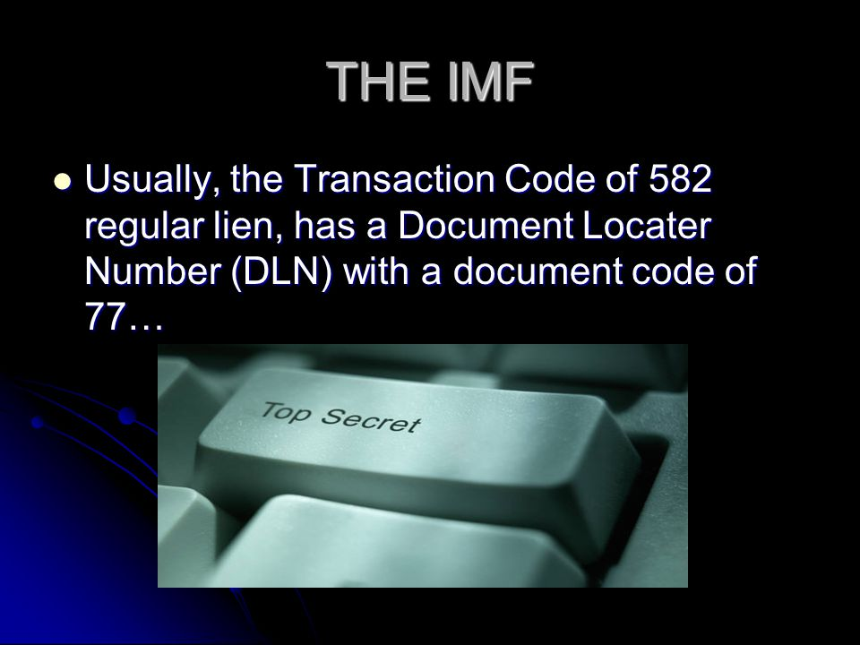 THE IMF Usually, the Transaction Code of 582 regular lien, has a Document Locater Number (DLN) with a document code of 77…