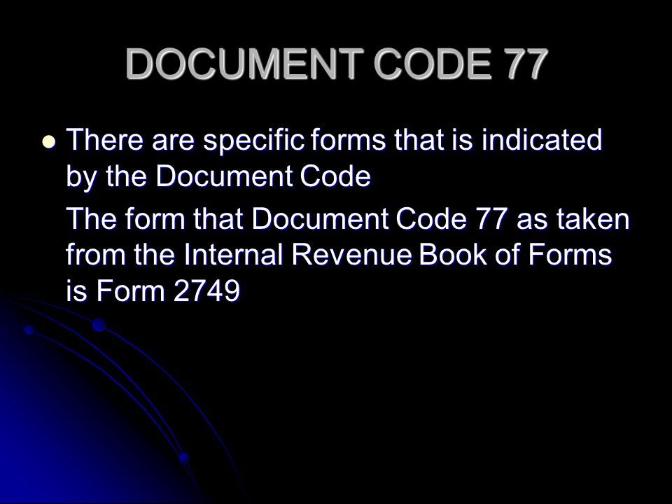 DOCUMENT CODE 77 There are specific forms that is indicated by the Document Code.