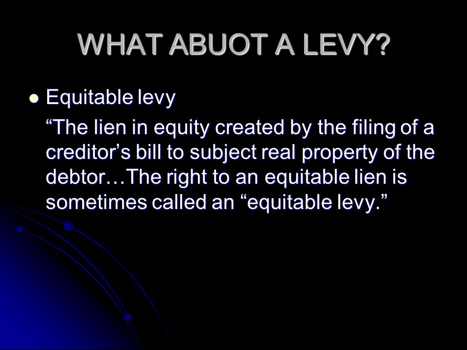 WHAT ABUOT A LEVY Equitable levy