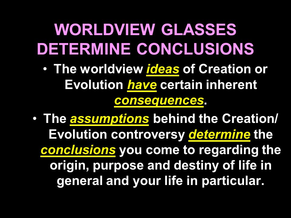 WORLDVIEW GLASSES DETERMINE CONCLUSIONS