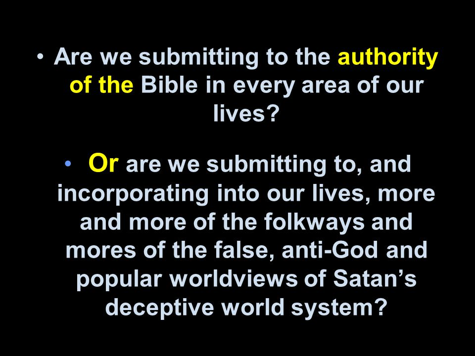 Are we submitting to the authority of the Bible in every area of our lives