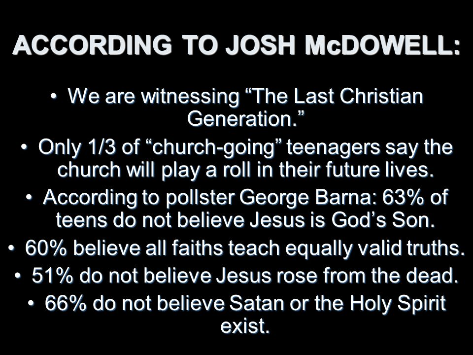 ACCORDING TO JOSH McDOWELL: