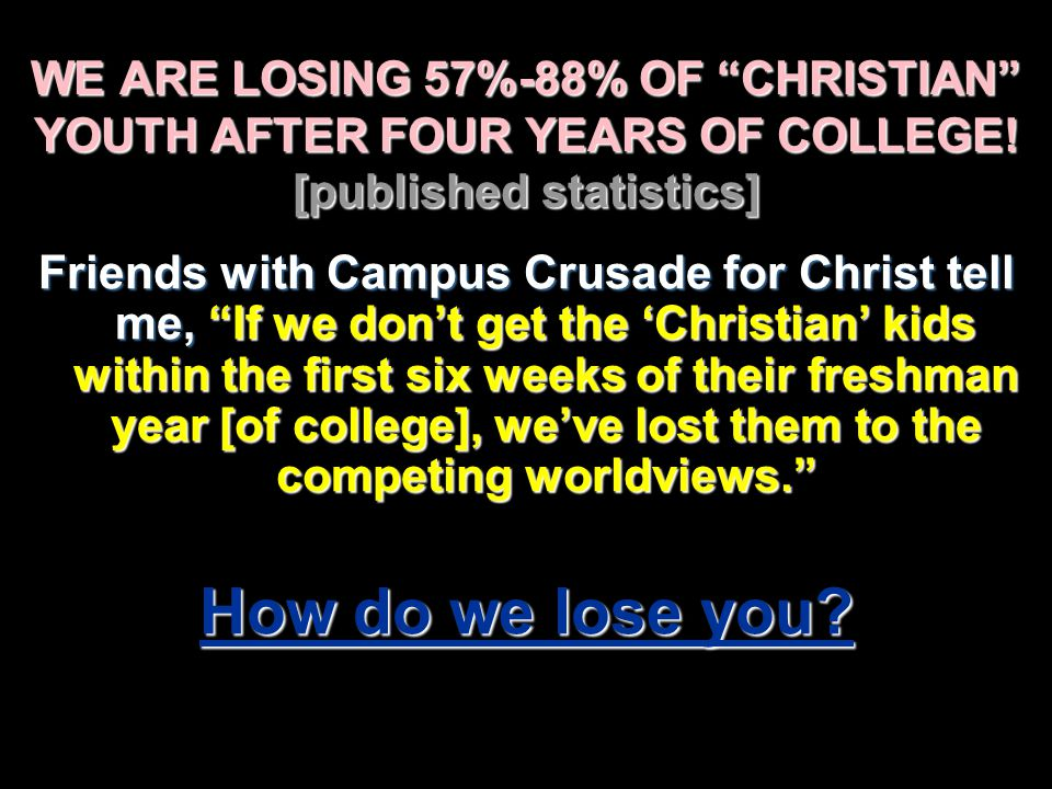 WE ARE LOSING 57%-88% OF CHRISTIAN YOUTH AFTER FOUR YEARS OF COLLEGE