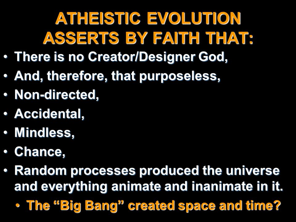 ATHEISTIC EVOLUTION ASSERTS BY FAITH THAT: