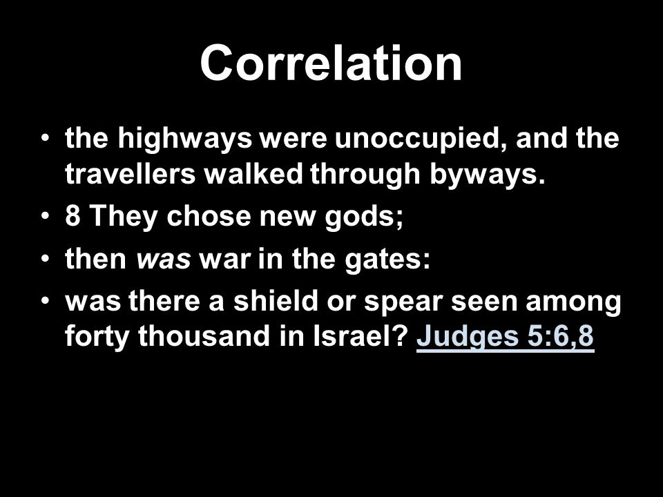 Correlation the highways were unoccupied, and the travellers walked through byways. 8 They chose new gods;