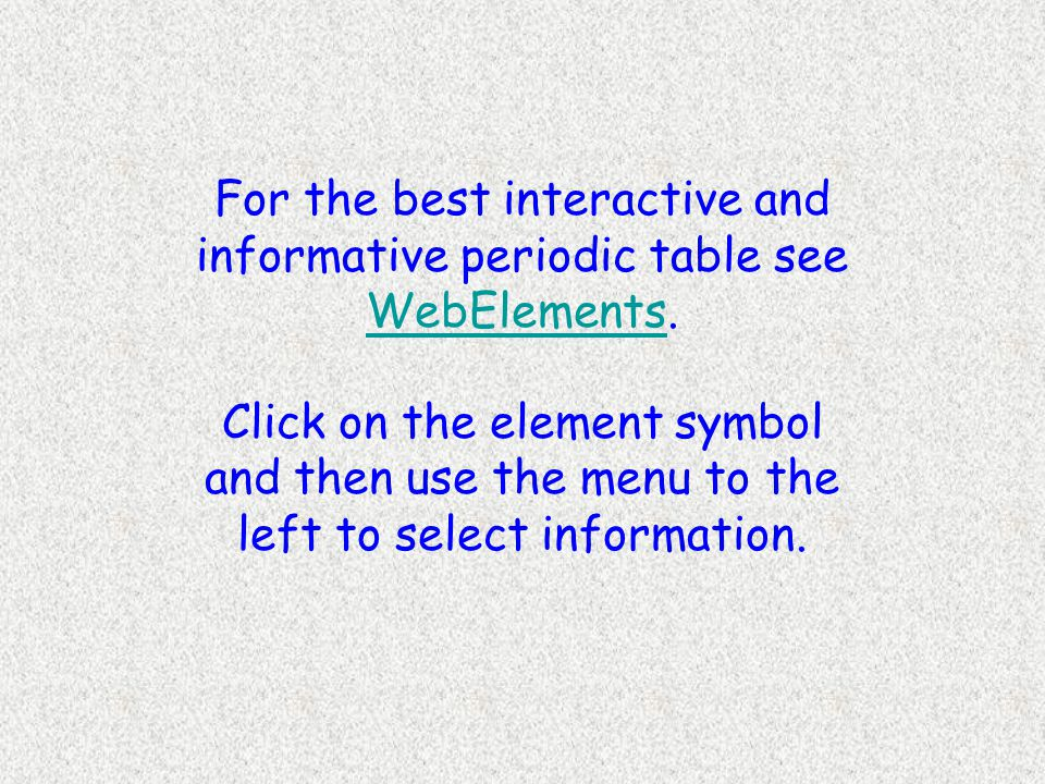 For the best interactive and informative periodic table see WebElements.