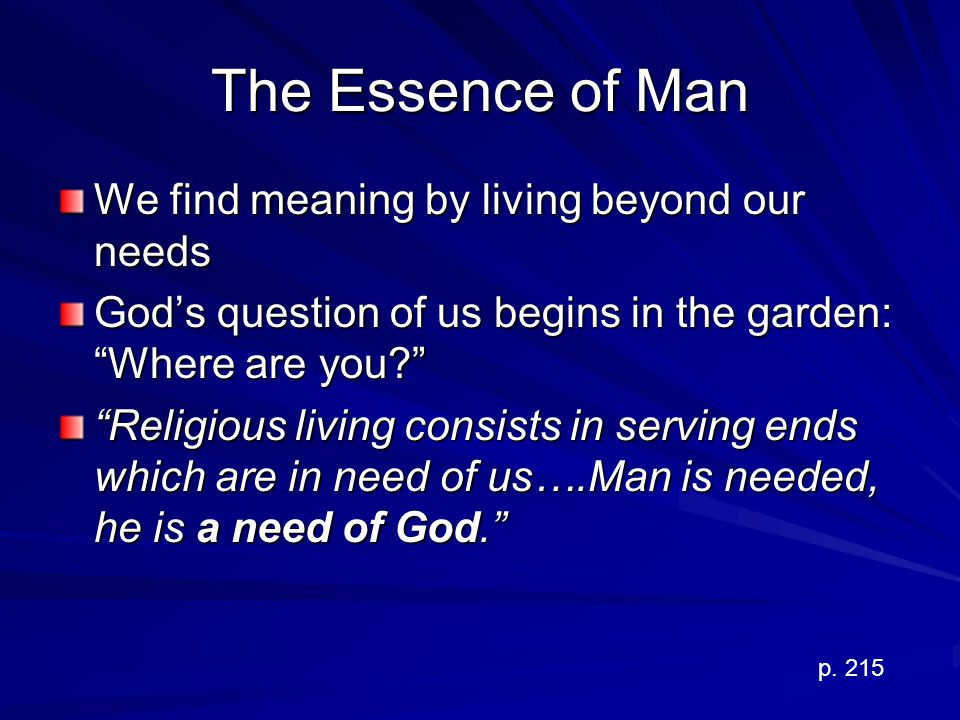 The Essence of Man We find meaning by living beyond our needs