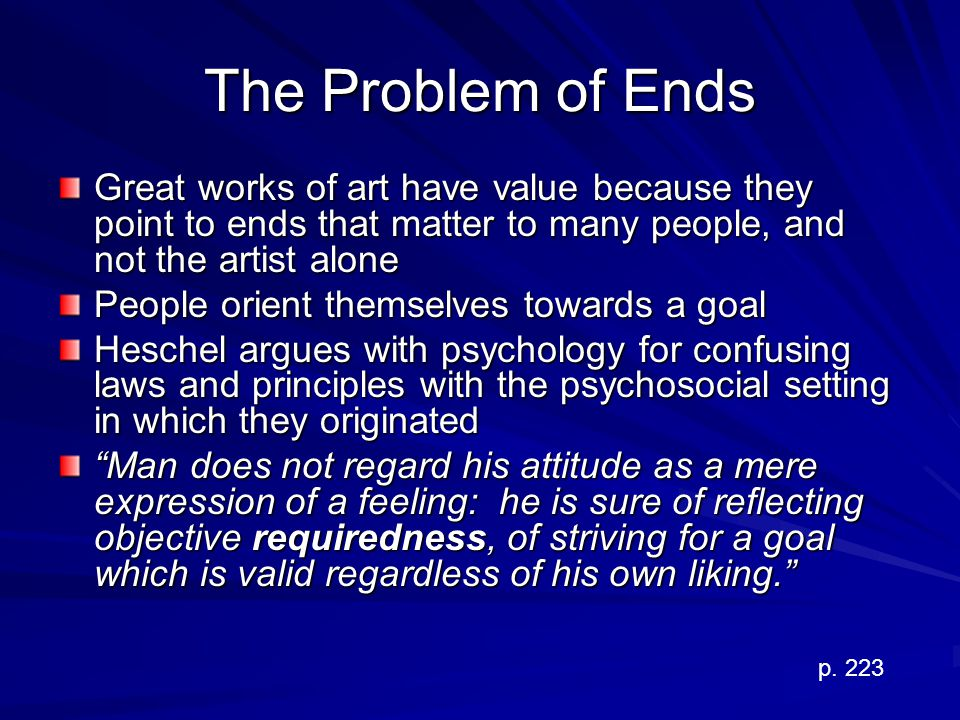 The Problem of Ends Great works of art have value because they point to ends that matter to many people, and not the artist alone.