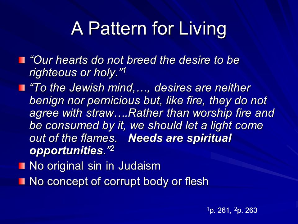 A Pattern for Living Our hearts do not breed the desire to be righteous or holy. 1.