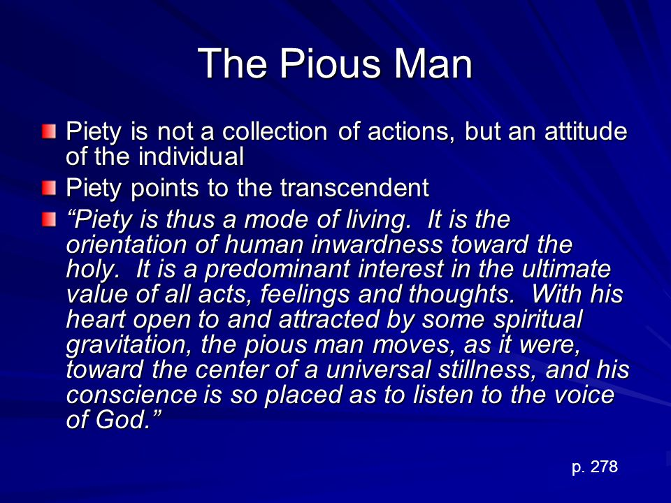 The Pious Man Piety is not a collection of actions, but an attitude of the individual. Piety points to the transcendent.