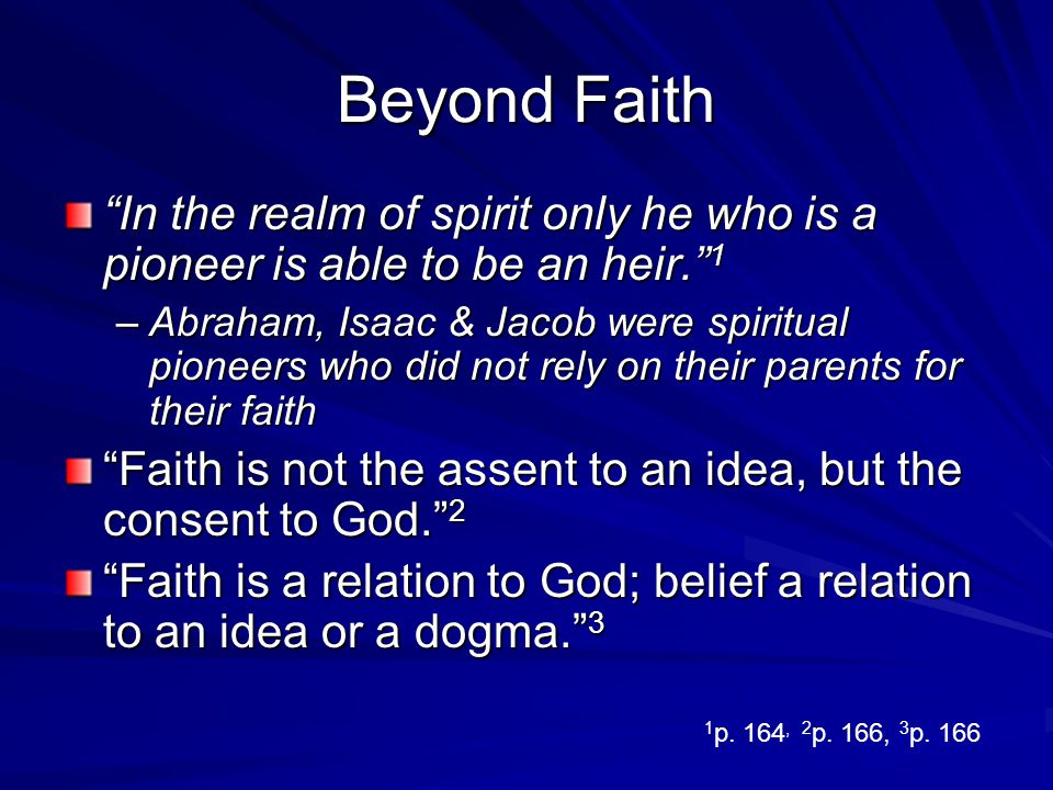 Beyond Faith In the realm of spirit only he who is a pioneer is able to be an heir. 1.