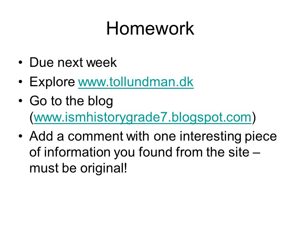 Homework Due next week Explore www.tollundman.dk