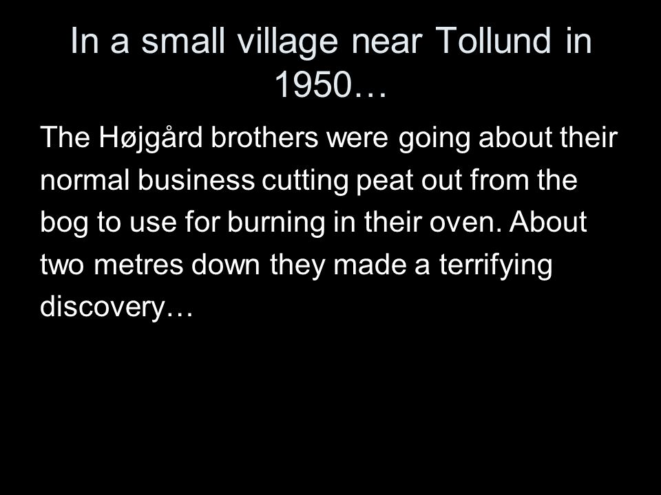 In a small village near Tollund in 1950…