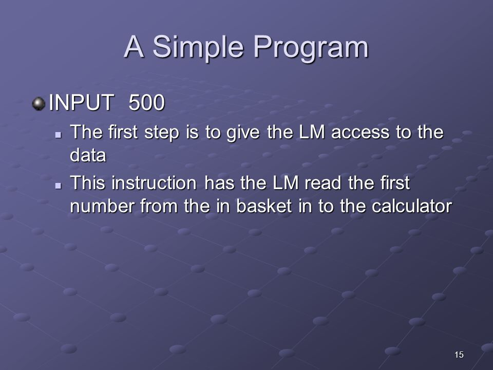 A Simple Program INPUT 500. The first step is to give the LM access to the data.