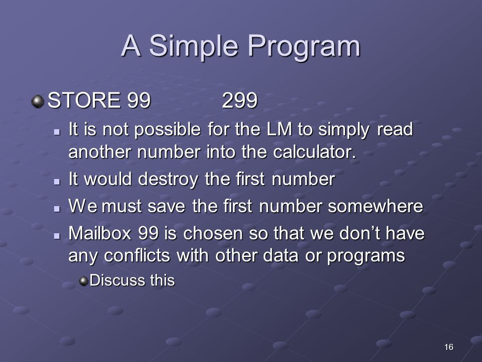 A Simple Program STORE It is not possible for the LM to simply read another number into the calculator.